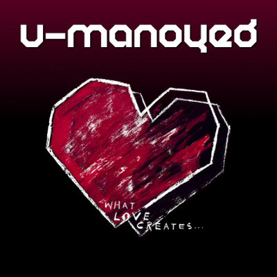 u-manoyed what love creates